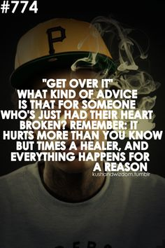 get oer it? what kind of advice is that fro someone who just had their heart broken? rember it hurts more thany ou know but times a healer and eerythign ahppens for a reason