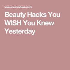 Beauty Hacks You WISH You Knew Yesterday