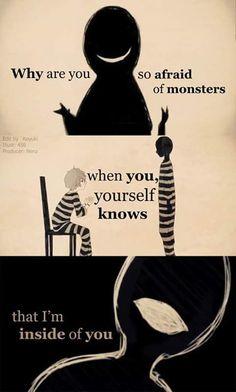 Traduction FR : Pourquoi es-tu autant effrayé des monstres, quand toi-même tu sais que je suis en toi...