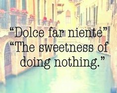 Dolce Far niente !!! Eat Pray Love                              …