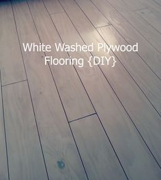 White Washed Plywood Flooring {DIY}   BUGGALUGGS