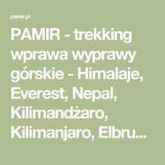 PAMIR - trekking wprawa wyprawy górskie - Himalaje, Everest, Nepal, Kilimandżaro, Kilimanjaro, Elbrus | PAMIR - trekking wprawa wyprawy górskie - Himalaje, Everest, Nepal, Kilimandżaro, Kilimanjaro, Elbrus