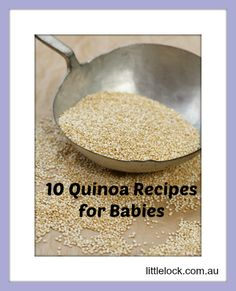 Feed your baby superfoods! 10 delicious Quinoa baby puree recipes and Quinoa baby finger food recipes.