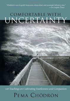 Comfortable with Uncertainty: 108 Teachings on Cultivating Fearlessness and Compassion:Amazon:Books