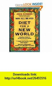 May All Be Fed a Diet For A New World  Including Recipes By Jia Patton And Friends (9780380719013) John Robbins, Gia Patton , ISBN-10: 0380719010  , ISBN-13: 978-0380719013 ,  , tutorials , pdf , ebook , torrent , downloads , rapidshare , filesonic , hotfile , megaupload , fileserve
