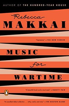 Music for Wartime / Rebecca Makkai / Literary Hoarders / Excellent collection of short stories! New Books, Good Books, Books To Read, Best Short Stories, Summer Books, Beach Reading, Book Jacket, Book Cover Design, Book Design