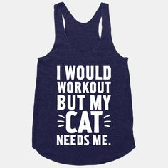 I Would Workout But My Cat Needs Me #cat #workout #fitness