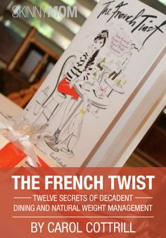The French Twist: Twelve Secrets of Decadent Dining and Natural Weight Management.. Check out this awesome book here!