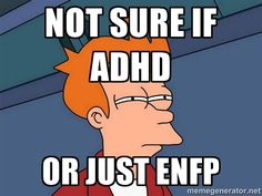 My mom says I have ADHD but I haven't told her about this personality thing yet.