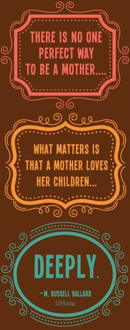 """There is no one perfect way to be a mother. . . . What matters is that a mother loves her children deeply."""