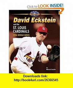David Eckstein and the St. Louis Cardinals 2006 World Series (World Series Superstars) (9781597166362) Michael Sandler , ISBN-10: 1597166367  , ISBN-13: 978-1597166362 ,  , tutorials , pdf , ebook , torrent , downloads , rapidshare , filesonic , hotfile , megaupload , fileserve