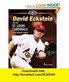 David Eckstein and the St. Louis Cardinals 2006 World Series (World Series Superstars) (9781597166362) Michael Sandler , ISBN-10: 1597166367  , ISBN-13: 978-1597166362 ,  , tutorials , pdf , ebook , torrent , downloads , rapidshare , filesonic , hotfile , megaupload , fileserve