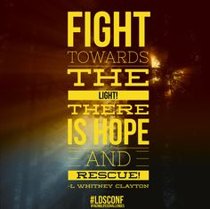 Don't give up! Fight towards the #light! #ldsconf #elderClayton #facinglifeschallenges #brave #courage #believe
