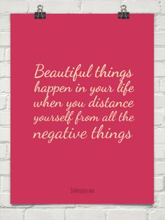 Beautiful things happen in your life when you distance yourself from all the negative things #4388