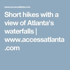 Short hikes with a view of Atlanta's waterfalls | www.accessatlanta.com