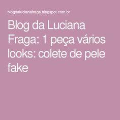 Blog da Luciana Fraga: 1 peça vários looks: colete de pele fake