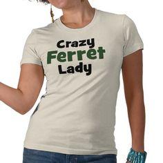 Crazy Ferret Lady T Shirt