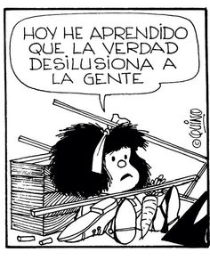 """Mafalda: """"Today I learned that the truth disillusions people"""" Mafalda Quotes, Me Quotes, Qoutes, Love Deeply, More Than Words, Spanish Quotes, Comic Strips, Wise Words, Inspirational Quotes"""