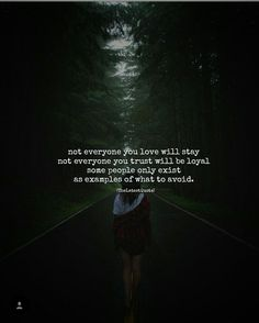 not everyone you love will stay not everyone you trust will be loyal some people only exist as examples of what to avoid. (@samantha.king) #thelatestquote #quotes #lesson