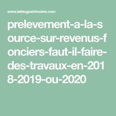 prelevement-a-la-source-sur-revenus-fonciers-faut-il-faire-des-travaux-en-2018-2019-ou-2020 La Source, Math Equations, Blog, Blogging