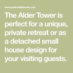 The Alder Tower is perfect for a unique, private retreat or as a detached small house design for your visiting guests.