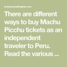 There are different ways to buy Machu Picchu tickets as an independent traveler to Peru. Read the various options on where to get tickets to Machu Picchu based on my own experiences as I bought tickets in Cusco and Aguas Caliente. Read here how it works and how you can buy your Machu Picchu tickets too.