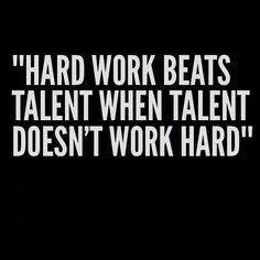 Hard work beats talent when talent doesn't work hard #quotes