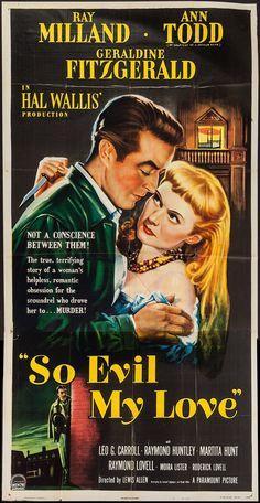 So Evil My Love (1948) Stars: Ray Milland, Ann Todd, Geraldine Fitzgerald, Leo G. Carroll, Moira Lister, Finlay Currie ~ Director: Lewis Allen