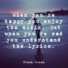 #music Frank Ocean. Lyrics. Song quotes. #quotes #quotiful Create your own picture quote and download the app at www.quotiful.com