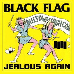Black Flag- Jealous Again 12 (Black Flag). When the four-song vinyl EP Jealous Again came out in Black Flag had yet to provide a full-length LP or hire Henry Rollins as its vocalist. But even in those pre-Rollins days, Black Flag was reg Nan Goldin, Warhol, Black Flag Band, History Of Modern Art, Raymond Pettibon, Design Observer, Album Cover Design, Photocollage, Punk Art