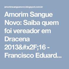 Amorim Sangue Novo: Saiba quem foi vereador em Dracena 2013/16 - Francisco Eduardo Aniceto Rossi