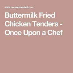 Buttermilk Fried Chicken Tenders - Once Upon a Chef