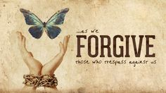 'For if you forgive others their trespasses, your heavenly Father will also forgive you; but if you do not forgive others, neither will your Father forgive your trespasses.' ~Matthew 6:14-15