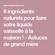 6 ingrédients naturels pour faire votre liquide vaisselle à la maison ! - Astuces de grand mère