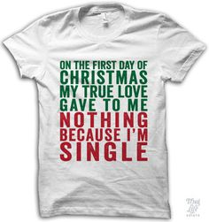 On the first day of Christmas my true love gave to me... Nothing because I'm single!