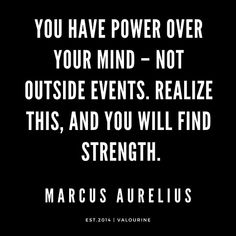 You have power over your mind – not outside events. Realize this, and you will find strength. New Quotes, Wise Quotes, Motivational Quotes, Inspirational Quotes, Marcus Aurelius Quotes, Stoicism Quotes, Philosophical Quotes, Verbatim, A Course In Miracles