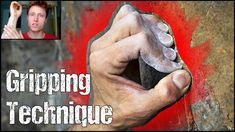 Rock Climbing Technique for Beginners : The Importance of Gripping Techn...
