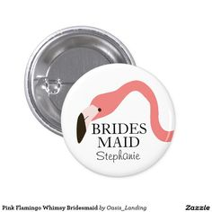 Pink Flamingo Whimsy Bridesmaid Button - A whimsical button for your bridesmaids, this design features a pink flamingo with its long, curly neck over your custom text. Sold at Oasis_Landing on Zazzle. #wedding