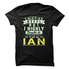 I May Be Wrong ...But I Highly Doubt It Im IAN - Awesome Shirt !!! T-Shirts, Hoodies, Sweaters