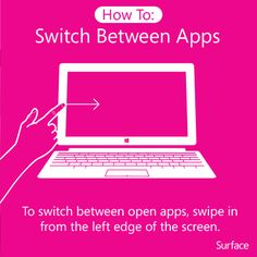 Need to quickly switch apps? It is super easy with your Surface, just swipe in from the left edge.