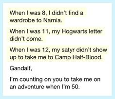 I would want chiron to be my latin teacher. Or, grover to take me to camp half blood maybe. Love narnia. I think lord of the rings is awesome. So-so on harry potter.
