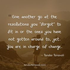 """Give another go at the resolutions you """"forget"""" to fit in or the ones you have not gotten around to, yet. You are in charge of change."""