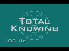 Total Knowing Meditation Music - Activate Higher Mindstates - 108 Hz Binaural Beats - YouTube
