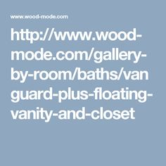 http://www.wood-mode.com/gallery-by-room/baths/vanguard-plus-floating-vanity-and-closet