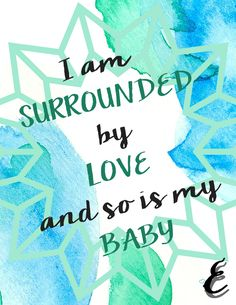 I am SURROUNDED by LOVE and so is my BABY Download it here! Birthing affirmation - Inspirational quote, printable, contractions, strength, women, power, baby, tension