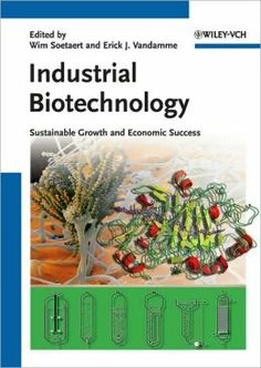 Industrial biotechnology : sustainable growth and economic success / edited by Wim Soetaert, Erick J. Vandamme