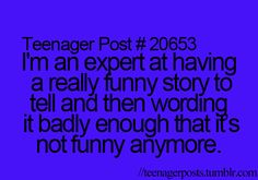 This is so true! When I try to tell it and I'm the only one laughing at the end because I know the real version!