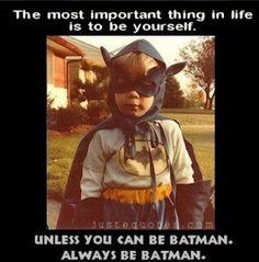 Yes.  Be Batman