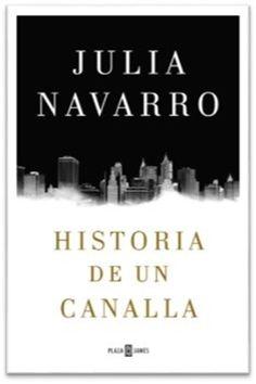 La nueva novela de Julia Navarro tendrá por título 'Historia de un canalla' y llegará a las librerías el 10 de febrero editada en castellano por Plaza &...