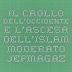 Il crollo dell'Occidente e l'ascesa dell'Islam moderato - jepmagazine.it